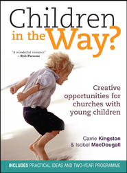 Children in the Way: Creative opportunities for churches with young children - eBook  -     By: Carrie Kingston