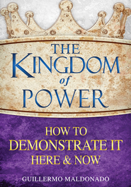 The Kingdom of Power How to Demonstrate It Here & Now - eBook  -     By: Guillermo Maldonado