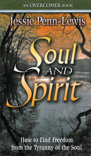 Soul and Spirit: How to Find Freedom from the Tyranny of the Soul - eBook  -     By: Jessie Penn-Lewis