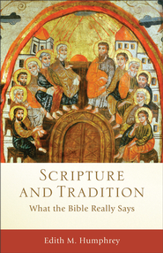 Scripture and Tradition (): What the Bible Really Says - eBook  -     Edited By: Craig Evans, Lee McDonald     By: Edith M. Humphrey