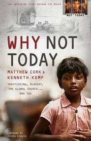 Why Not Today: Trafficking, Slavery, the Global Churchand You / New edition - eBook  -     By: Matthew Cork, Kenneth Kemp, Joseph D'souza