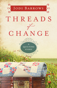 Threads of Change, Quilting Story Series #1 -eBook   -     By: Jodi Barrows