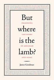 But Where is the Lamb?: Imagining the Story of Abraham and Isaac - eBook  -     By: James E. Goodman