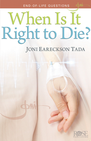 When is it Right to Die?, Pamphlet - eBook   -     By: Joni Eareckson Tada