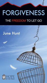 Forgiveness: The Freedom to Let Go - eBook   -     By: June Hunt