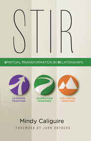 STIR: Spiritual Transformation In Relationships - eBook  -     By: Mindy Caliguire, John Ortberg