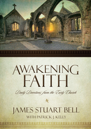Awakening Faith: Daily Devotions from the Earliest Christians - eBook  -     By: James Stuart Bell