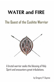 Water and Fire: The Quest of the Cushite Warrior - eBook  -     By: Gregory Dupree