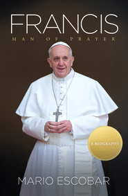 Francis: Man of Prayer - eBook  -     By: Mario Escobar