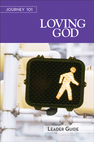 Journey 101 Loving God - Leader Guide: Steps to the Life God Intends - eBook  -     By: Carol Cartmill, Jeff Kirby, Michelle Kirby