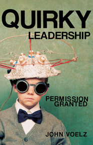 Quirky Leadership: Permission Granted - eBook  -     By: John Voelz