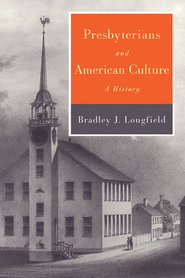Presbyterians and American Culture: A History - eBook  -     By: Bradley J. Longfield