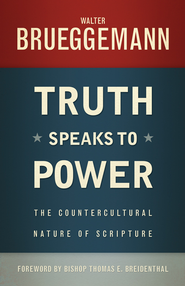 Truth Speaks to Power: The Countercultural Nature of Scripture - eBook  -     By: Walter Brueggemann