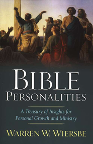Bible Personalities: A Treasury of Insights for Personal Growth and Ministry - eBook  -     By: Warren W. Wiersbe