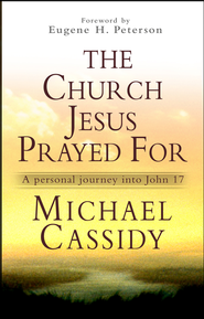 The Church Jesus Prayed for: A personal journey into John 17 - eBook  -     By: Michael Cassidy