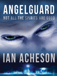 Angelguard: Not all the Spirits are Good - eBook  -     By: Ian Acheson