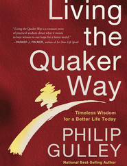 Living the Quaker Way: Discover the Hidden Happiness in the Simple Life - eBook  -     By: Philip Gulley