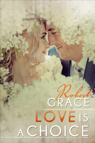 Love is a Choice: Wit and Wisdom about Love and Life - eBook  -     By: Robert Grace