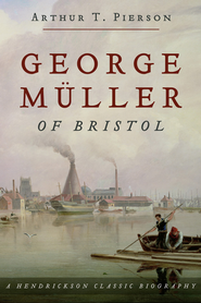 George Muller Of Bristol: A Hendrickson Classic Biography - eBook  -     By: Arthur T. Pierson