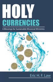 Holy Currencies: Six Blessings for Sustainable Missional Ministries - eBook  -     By: Eric H.F. Law