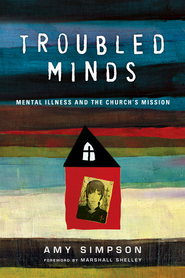 Troubled Minds: Mental Illness and the Church's Mission - eBook  -     By: Amy Simpson