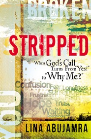 Stripped: When God's Call Turns From Yes! to Why Me? / New edition - eBook  -     By: Lina AbuJamra