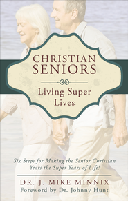 Christian Seniors Living Super Lives: Six Steps for Making the Senior Christian Years the Super Years of Life! - eBook  -     By: Dr. J. Mike Minnix