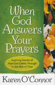 When God Answers Your Prayers: Inspiring Stories of How God Comes Through in the Nick of Time - eBook  -     By: Karen O'Connor