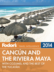 Fodor's Cancun and the Riviera Maya 2014: with Cozumel and the Best of the Yucatan - eBook  -     By: Fodor's