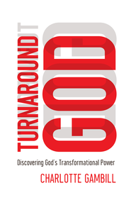 Turnaround God: Discovering God's Transformational Power - eBook  -     By: Charlotte Gambill