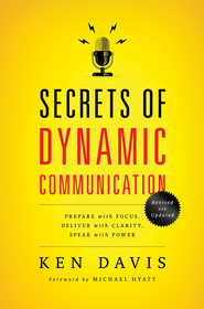 Secrets of Dynamic Communications: Prepare with Focus, Deliver with Clarity, Speak with Power - eBook  -     By: Ken Davis