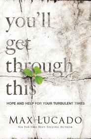 You'll Get Through This: Hope and Help for Your Turbulent Times - eBook  -     By: Max Lucado