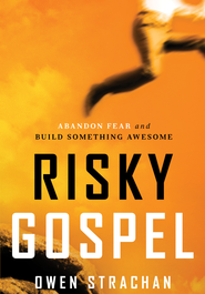 Risky Gospel: Abandon Fear and Build Something Awesome - eBook  -     By: Owen Strachan
