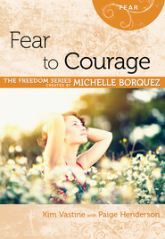 Fear to Courage (Michelle Borquez Freedom Series) - eBook  -     By: Michelle Borquez, Kim Vastine