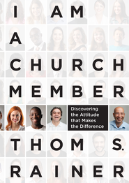 I Am a Church Member: Discovering the Attitude that Makes the Difference - eBook  -     By: Thom S. Rainer