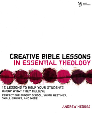 Creative Bible Lessons in Essential Theology: 12 Lessons to Help Your Students Know What They Believe - eBook  -     By: Andrew A. Hedges