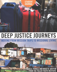 Deep Justice Journeys Student Journal: Moving from Mission Trips to Missional Living - eBook  -     By: Kara Powell, Brad M. Griffin