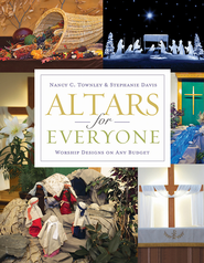 Altars for Everyone: Worship Designs on Any Budget - eBook  -     By: Nancy C. Townley, Stephanie Davis