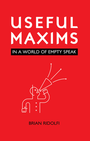 Useful Maxims: In a World of Empty Speak - eBook  -     By: Brian Ridolfi