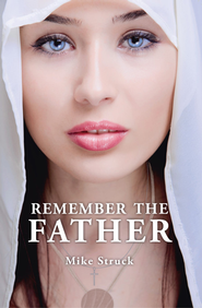 Remember the Father - eBook  -     By: Mike Struck
