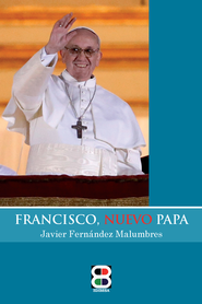 Francisco, Nuevo Papa - eBook  -     By: Javier Fernandez Malumbres