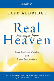 Real Messages from Heaven Book 2: More Stories of Miracles and Divine Interventions - eBook  -     By: Faye Aldridge