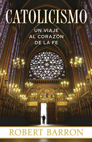 Catolicismo: Un Viaje al Corazon de la Fe - eBook  -     By: Robert Barron