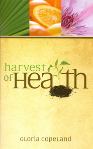 Harvest of Health - eBook  -     By: Gloria Copeland