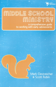 Middle School Ministry: A Comprehensive Guide to Working with Early Adolescents - eBook  -     By: Mark Oestreicher, Scott Rubin