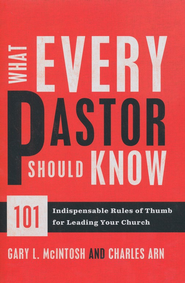 What Every Pastor Should Know: 101 Indispensable Rules of Thumb for Leading Your Church - eBook  -     By: Gary L. McIntosh, Charles Arn