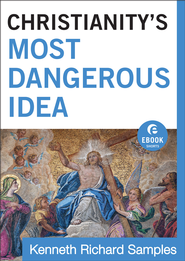 Christianity's Most Dangerous Idea (Ebook Shorts) - eBook  -     By: Kenneth Richard Samples