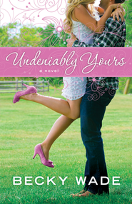 Undeniably Yours, Porter Family Series #1 -eBook   -     By: Becky Wade