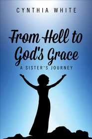 From Hell to God's Grace: A Sister's Journey - eBook  -     By: Cynthia White
