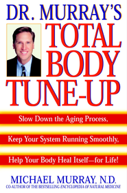 Doctor Murray's Total Body Tune-Up: Slow Down the Aging Process, Keep Your System Running Smoothly, Help Your Body H eal Itself-for Life! - eBook  -     By: Michael Murray